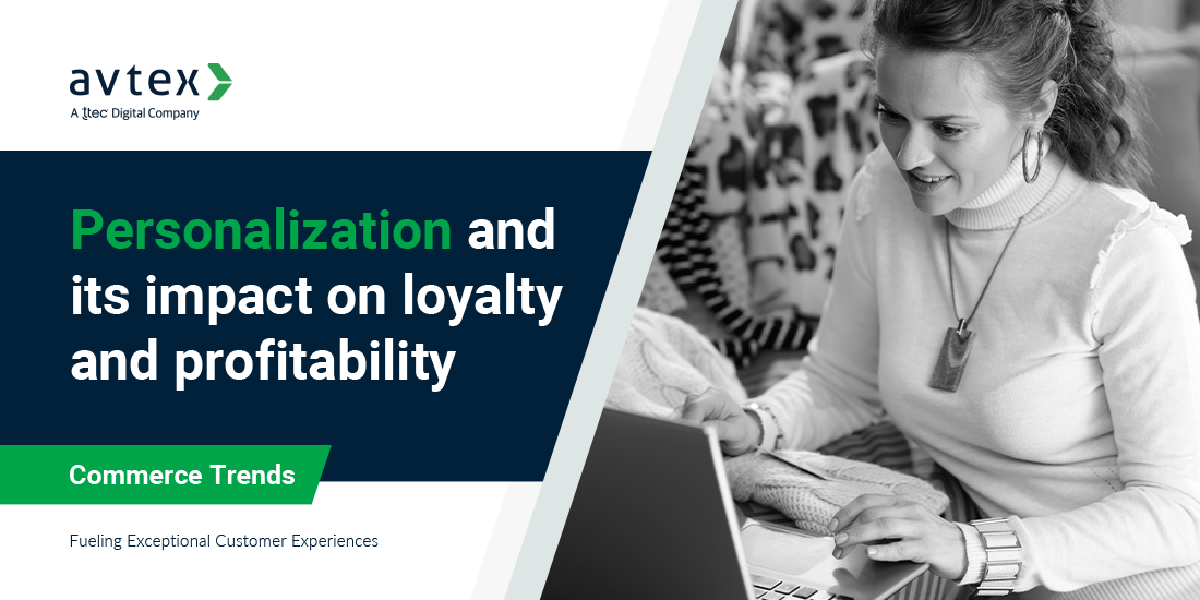 Personalization and its impact on loyalty and profitability