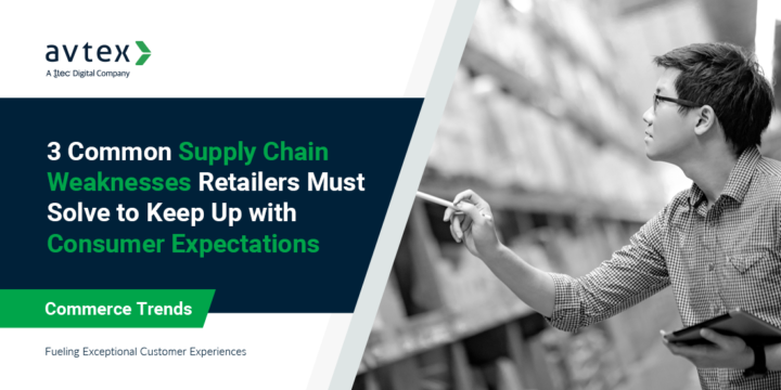 Three common supply chain weaknesses retailers must solve