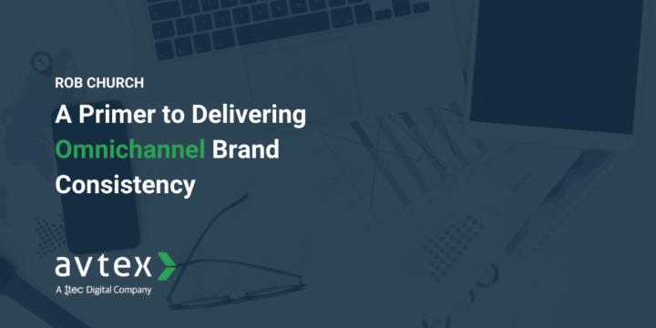 A Primer to Delivering Omnichannel Brand Consistency