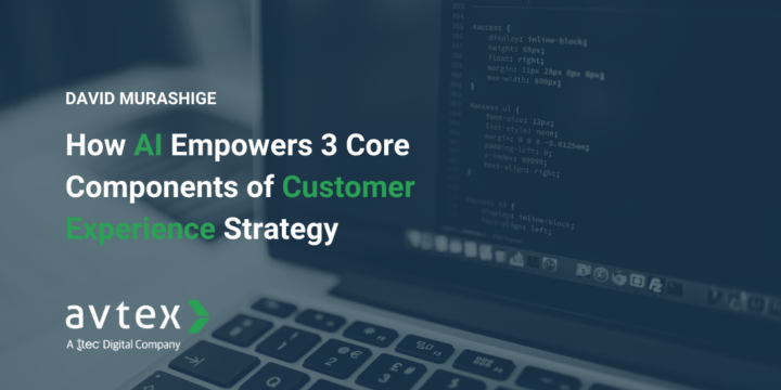 How AI Empowers 3 Core Components of Customer Experience Strategy