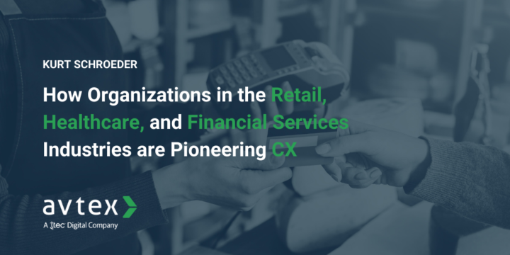 CX Transformation in the Retail Healthcare and Fin Serv Industries