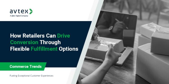How Retailers Can Drive Fulfillment Through Flexible Fulfillment