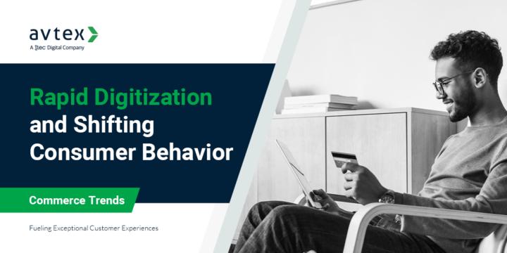 Rapid Digitization and Shifting Consumer Behavior